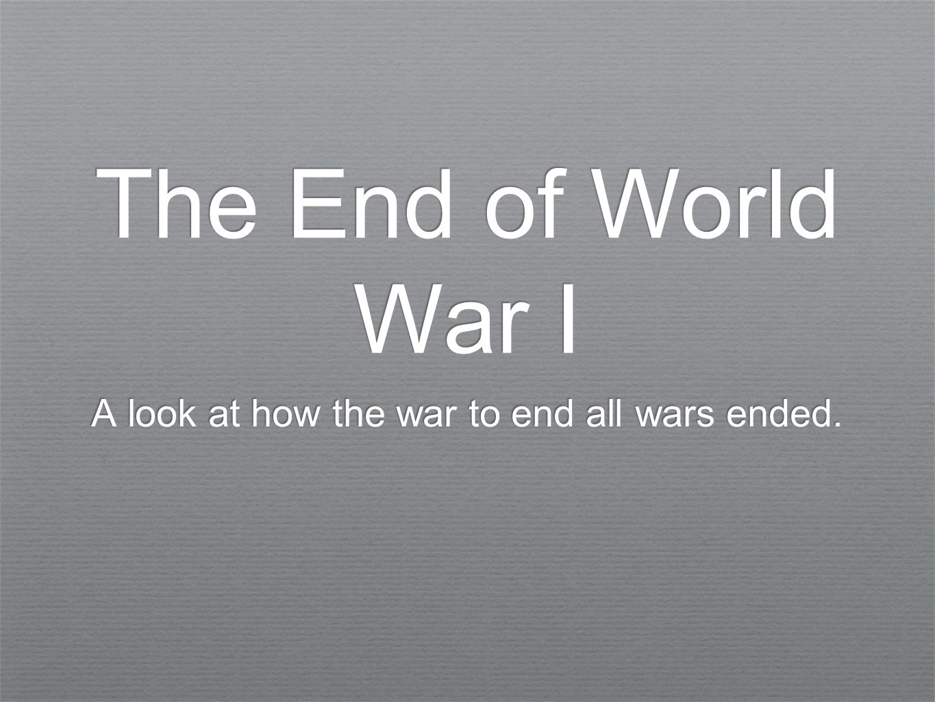 Objective ✦ By the end of the lesson, SWBAT describe how World War I ended.