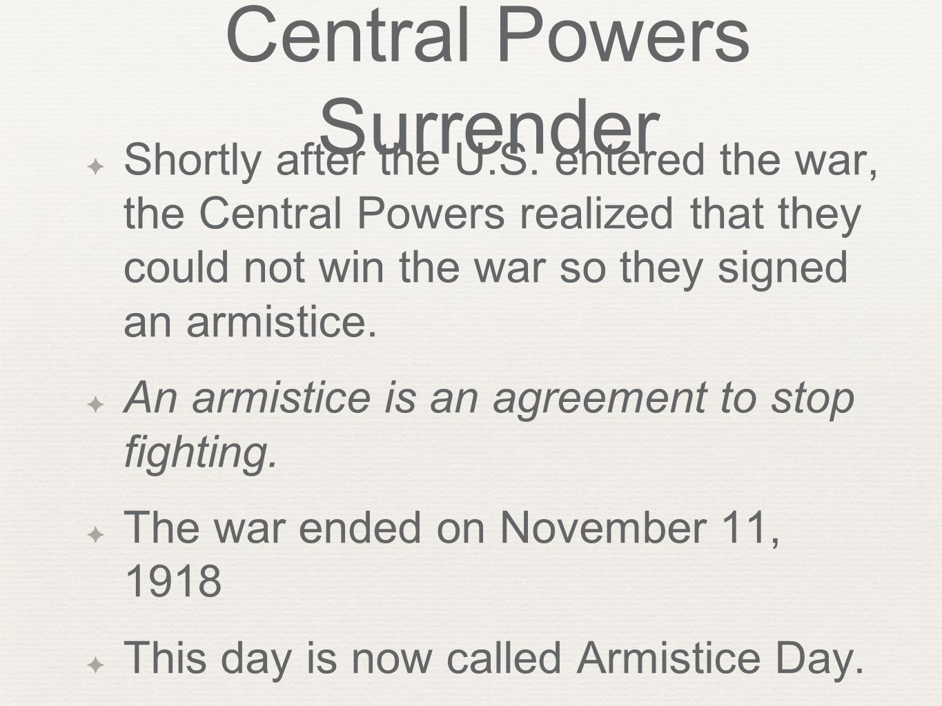 Central Powers Surrender ✦ Shortly after the U.S. entered the war, the Central Powers realized that they could not win the war so they signed an armis