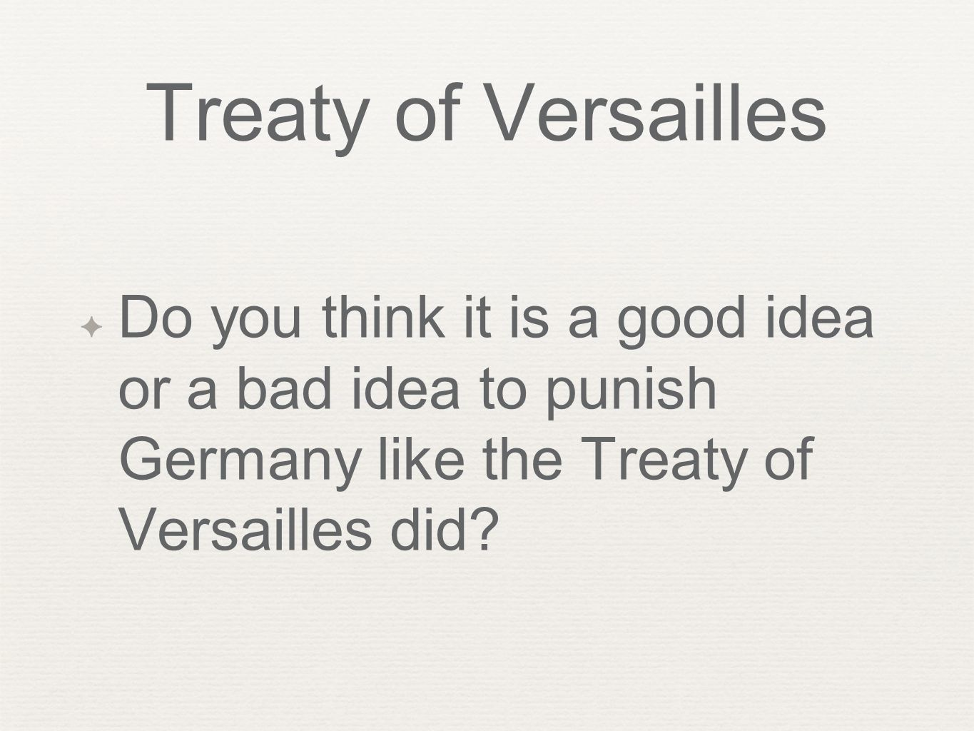 Treaty of Versailles ✦ Do you think it is a good idea or a bad idea to punish Germany like the Treaty of Versailles did?
