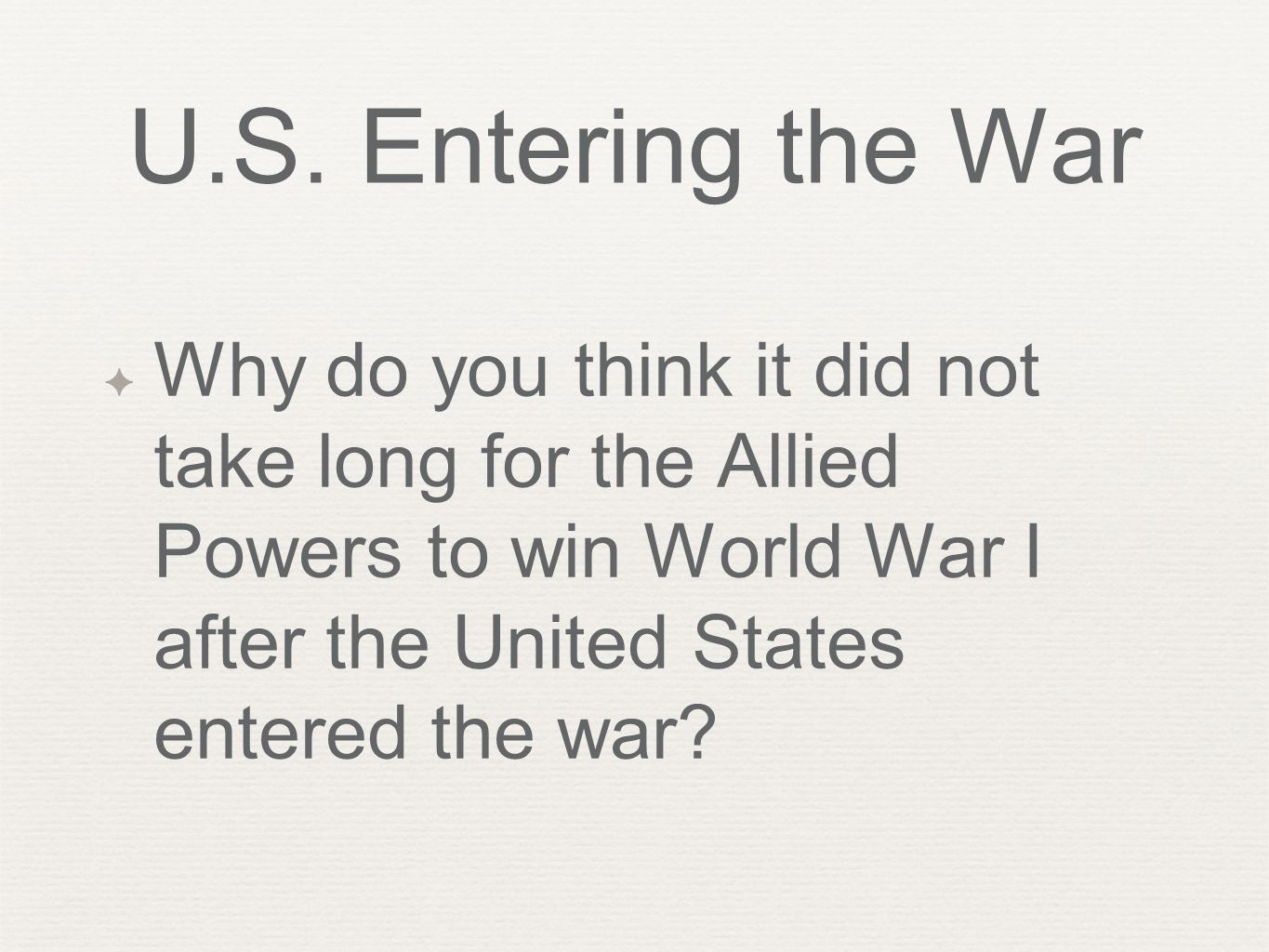 U.S. Entering the War ✦ Why do you think it did not take long for the Allied Powers to win World War I after the United States entered the war?