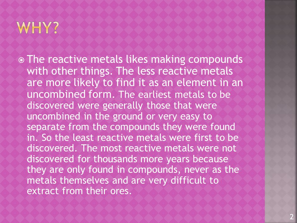  The reactive metals likes making compounds with other things.