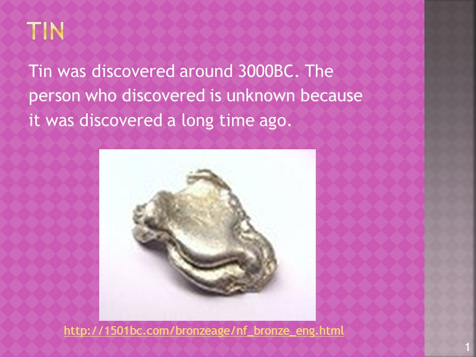 Tin was discovered around 3000BC.