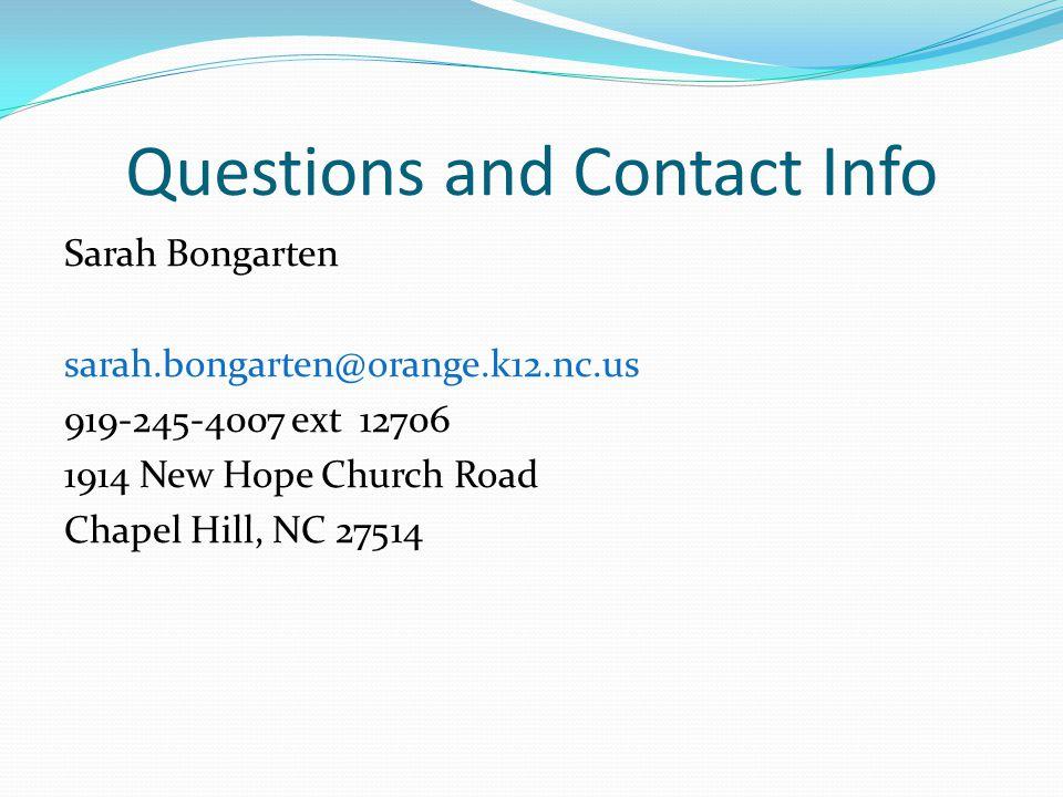 Questions and Contact Info Sarah Bongarten sarah.bongarten@orange.k12.nc.us 919-245-4007 ext 12706 1914 New Hope Church Road Chapel Hill, NC 27514
