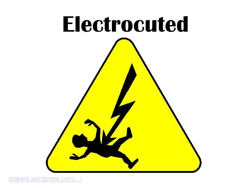 Electrocuted eideard.wordpress.com/.../