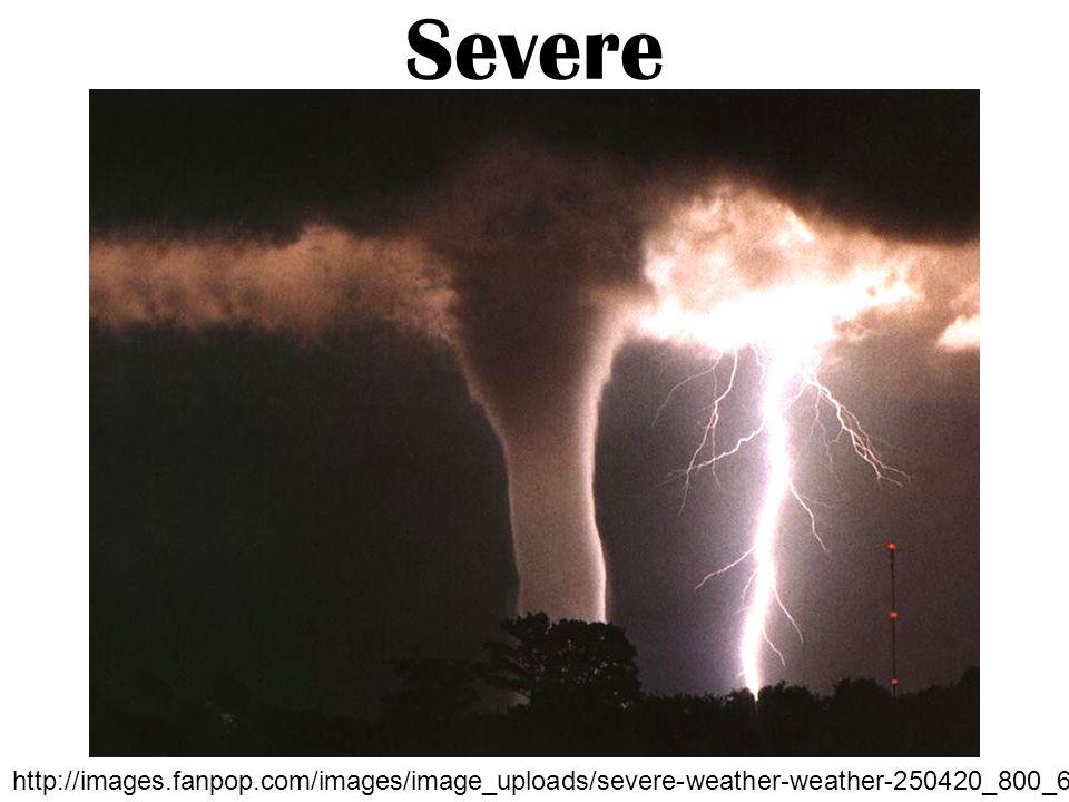 Severe http://images.fanpop.com/images/image_uploads/severe-weather-weather-250420_800_600.jpg