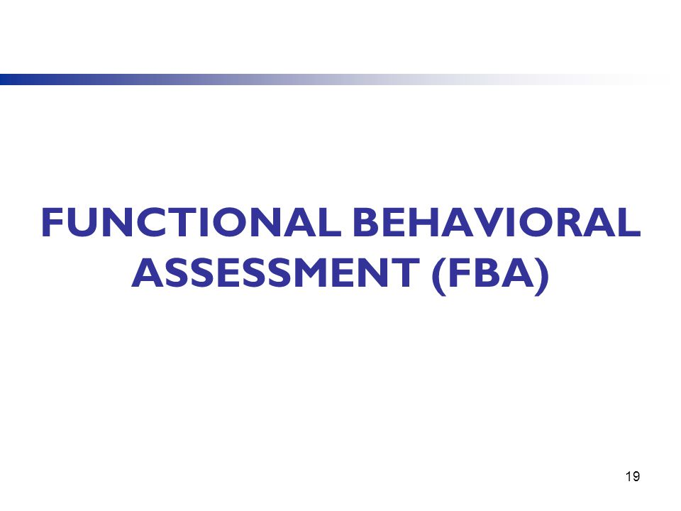 FUNCTIONAL BEHAVIORAL ASSESSMENT (FBA) 19