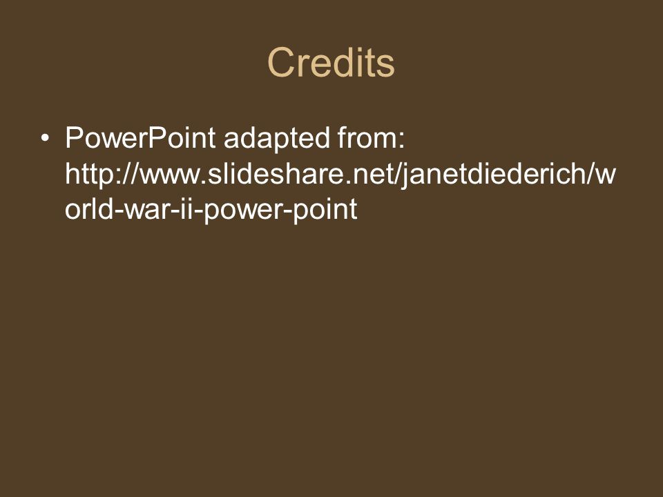 Credits PowerPoint adapted from: http://www.slideshare.net/janetdiederich/w orld-war-ii-power-point