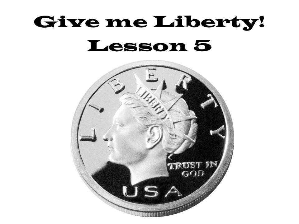 Give me Liberty! Lesson 5