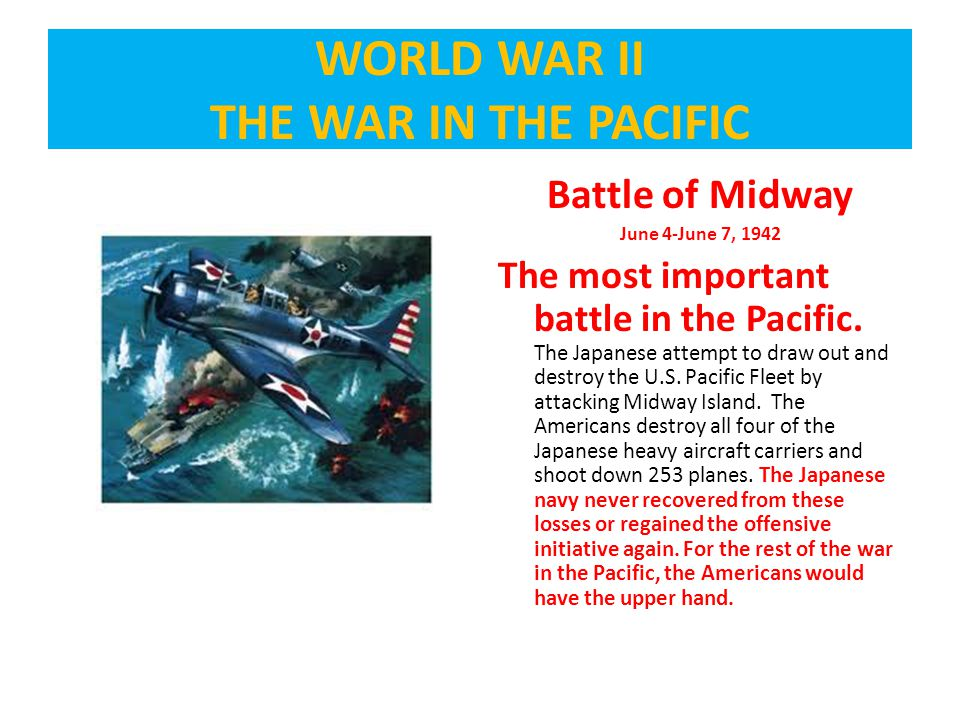 Battle of Midway June 4-June 7, 1942 The most important battle in the Pacific.