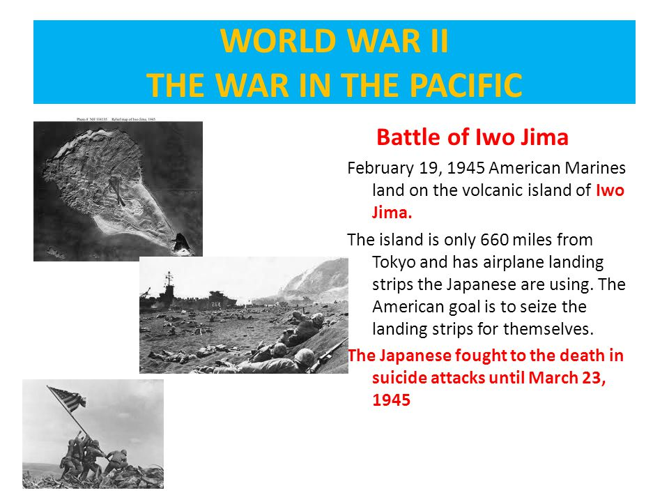 Battle of Iwo Jima February 19, 1945 American Marines land on the volcanic island of Iwo Jima. The island is only 660 miles from Tokyo and has airplan