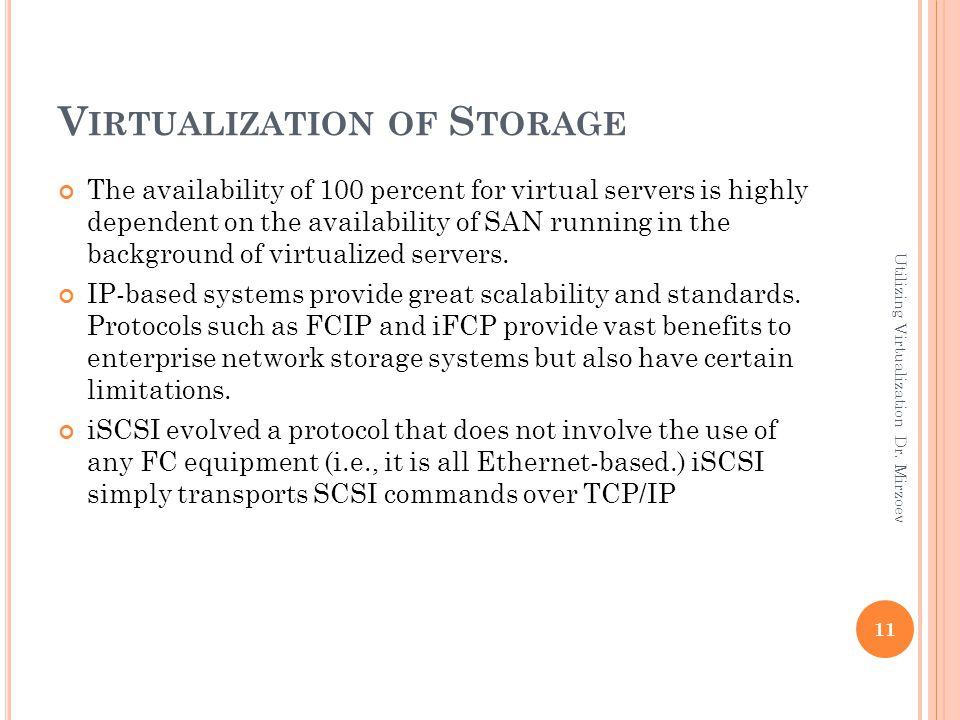 V IRTUALIZATION OF S TORAGE The availability of 100 percent for virtual servers is highly dependent on the availability of SAN running in the background of virtualized servers.