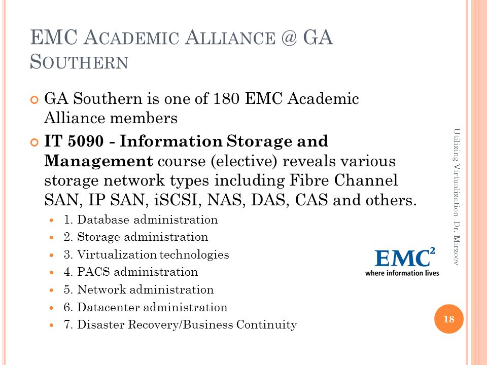 EMC A CADEMIC A LLIANCE @ GA S OUTHERN GA Southern is one of 180 EMC Academic Alliance members IT 5090 - Information Storage and Management course (el