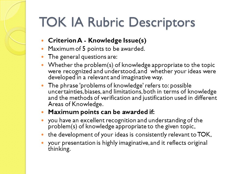 TOK IA Rubric Descriptors Criterion A - Knowledge Issue(s) Maximum of 5 points to be awarded.