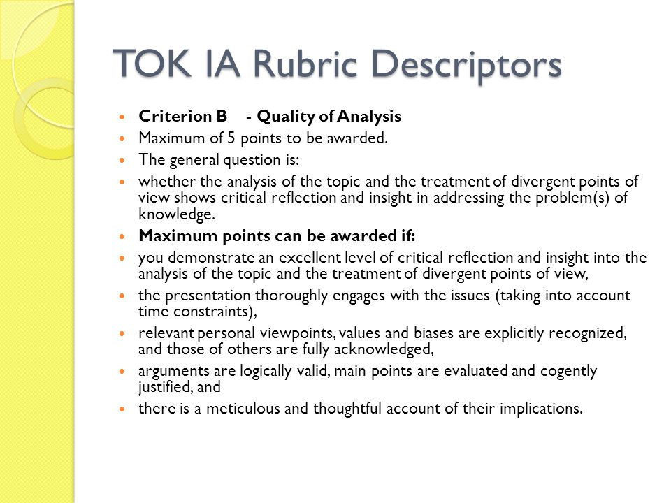 TOK IA Rubric Descriptors Criterion B- Quality of Analysis Maximum of 5 points to be awarded.