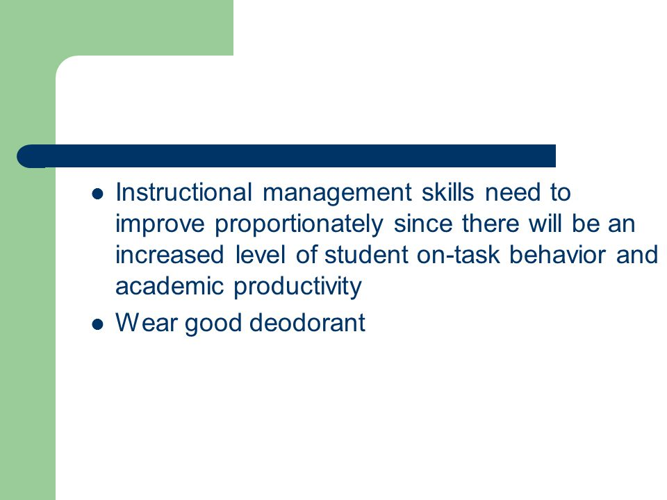 Instructional management skills need to improve proportionately since there will be an increased level of student on-task behavior and academic produc