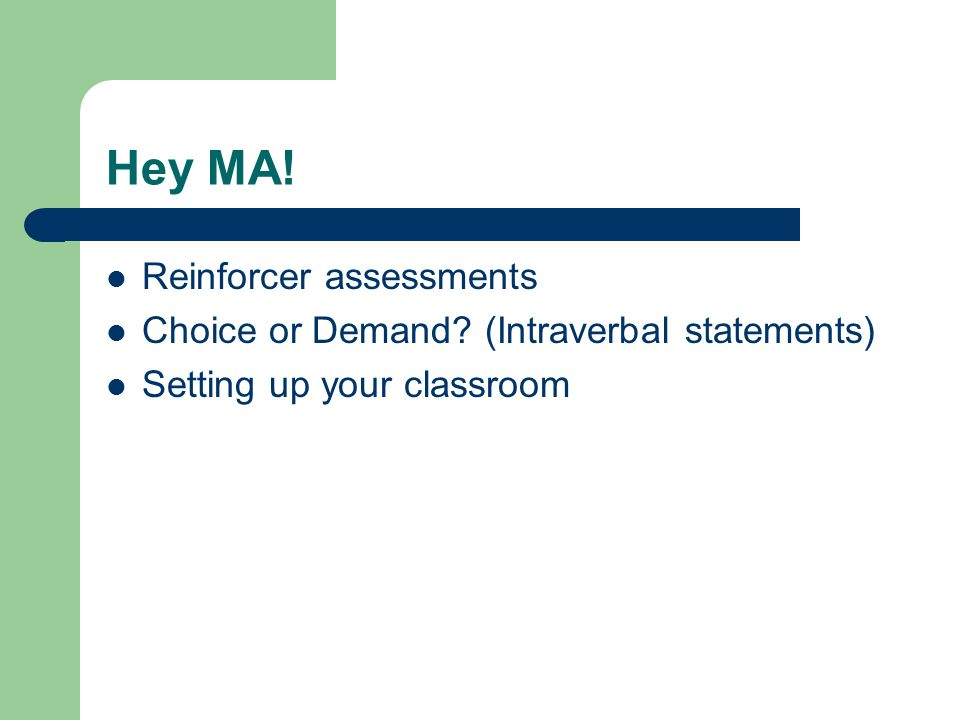 Hey MA! Reinforcer assessments Choice or Demand? (Intraverbal statements) Setting up your classroom