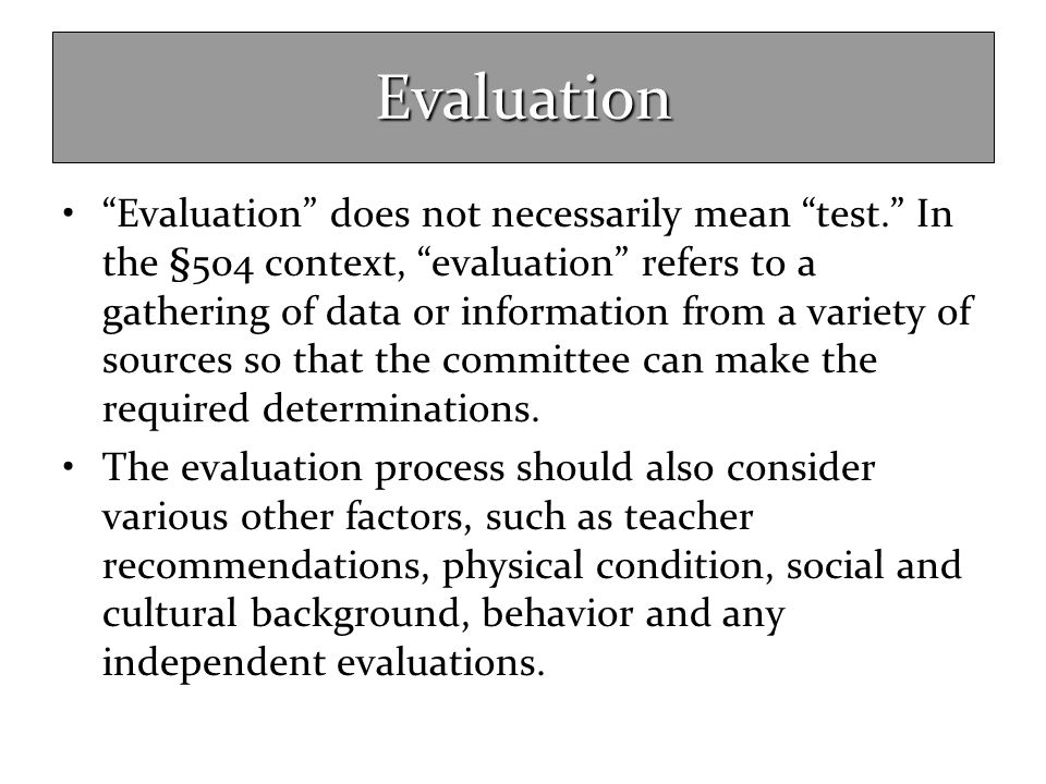 """Evaluation """"Evaluation"""" does not necessarily mean """"test."""" In the §504 context, """"evaluation"""" refers to a gathering of data or information from a variet"""