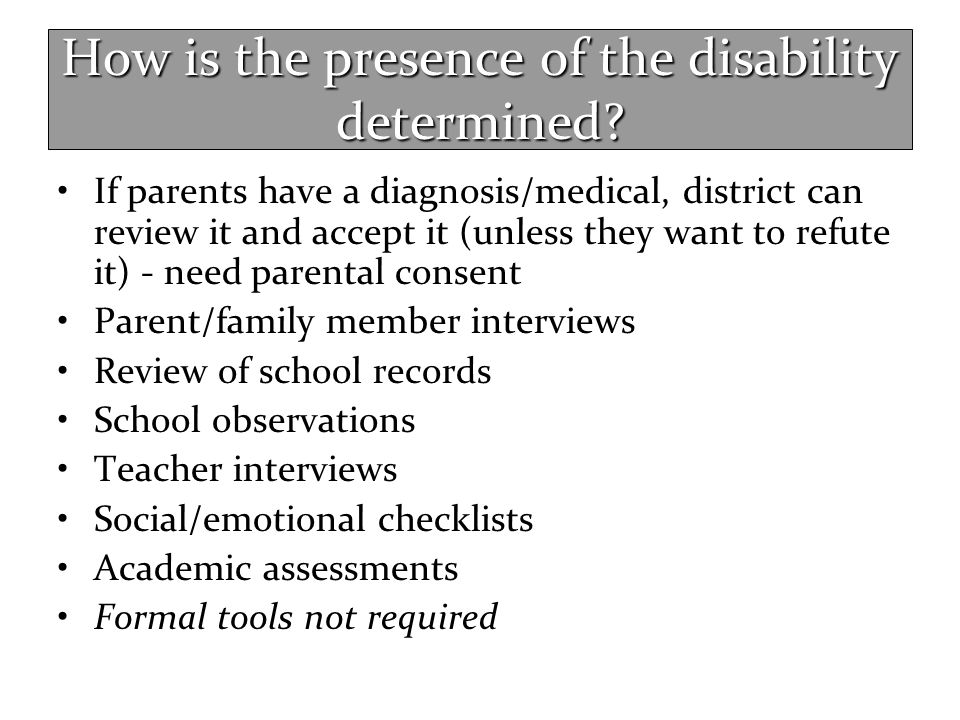 How is the presence of the disability determined? If parents have a diagnosis/medical, district can review it and accept it (unless they want to refut
