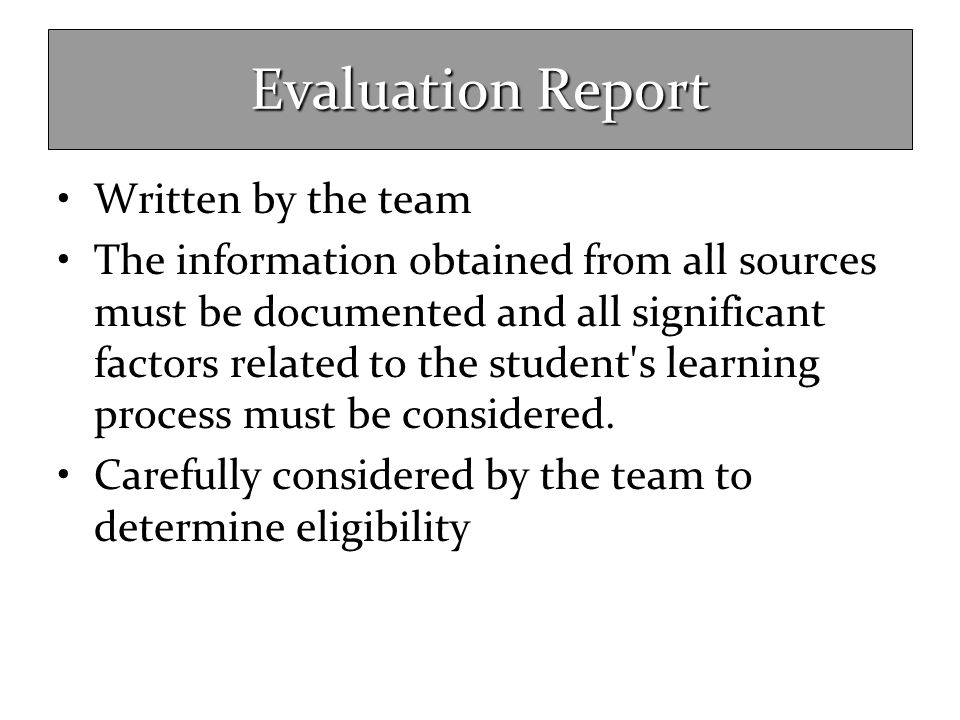 Evaluation Report Written by the team The information obtained from all sources must be documented and all significant factors related to the student'