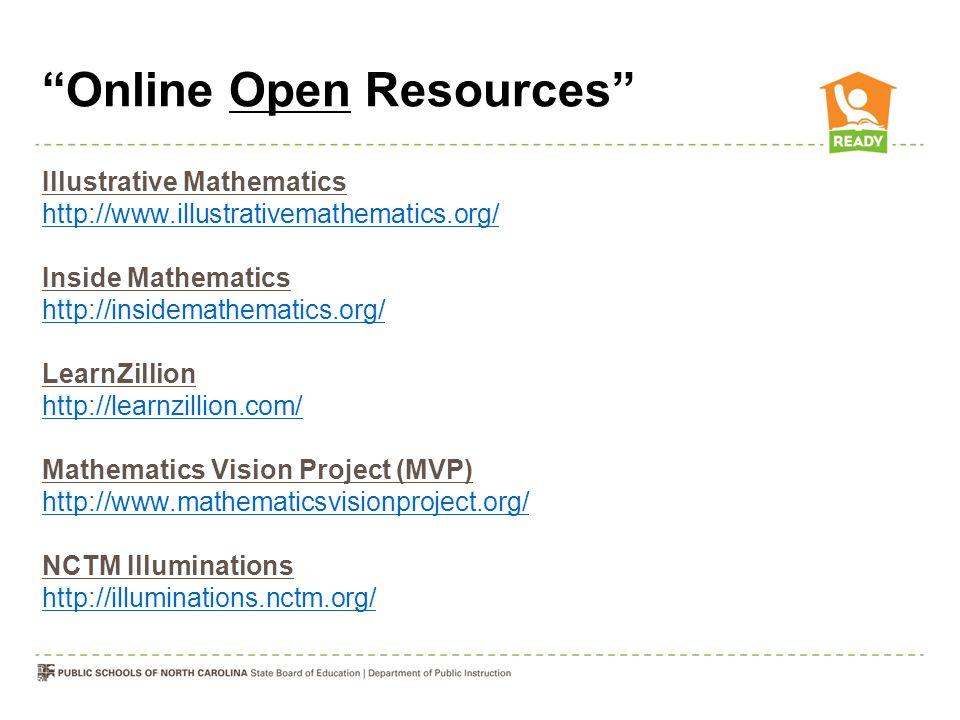 Online Open Resources Illustrative Mathematics http://www.illustrativemathematics.org/ Inside Mathematics http://insidemathematics.org/ LearnZillion http://learnzillion.com/ Mathematics Vision Project (MVP) http://www.mathematicsvisionproject.org/ NCTM Illuminations http://illuminations.nctm.org/