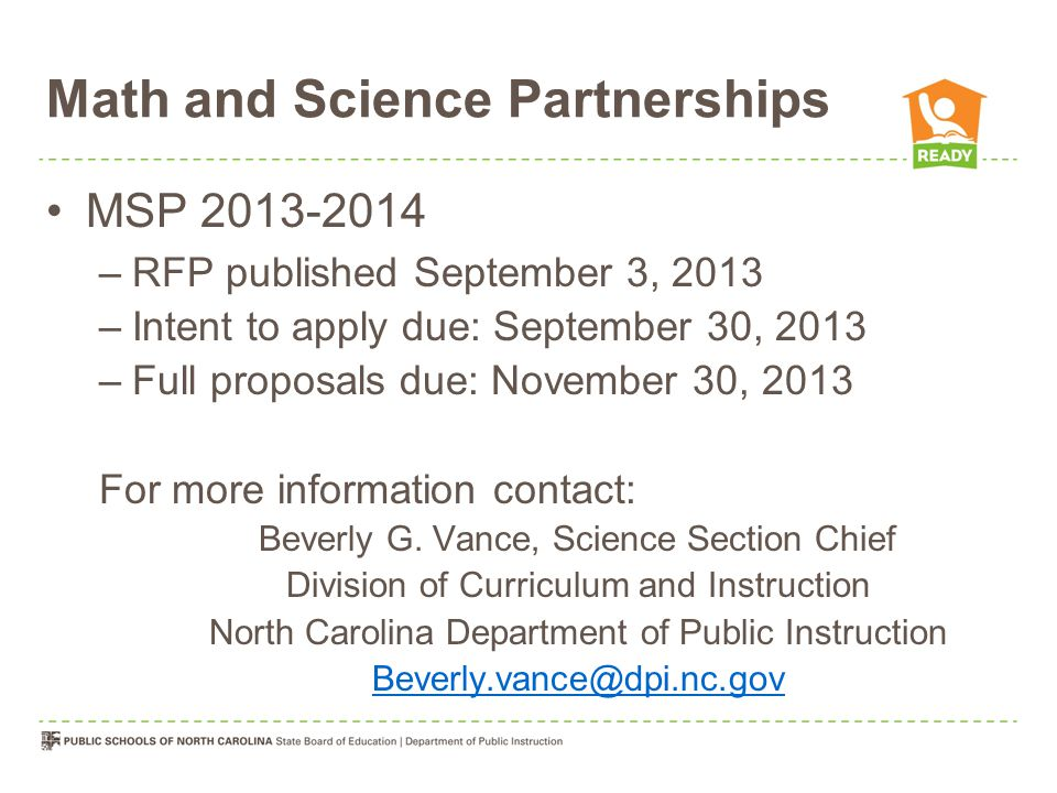 Math and Science Partnerships MSP 2013-2014 –RFP published September 3, 2013 –Intent to apply due: September 30, 2013 –Full proposals due: November 30