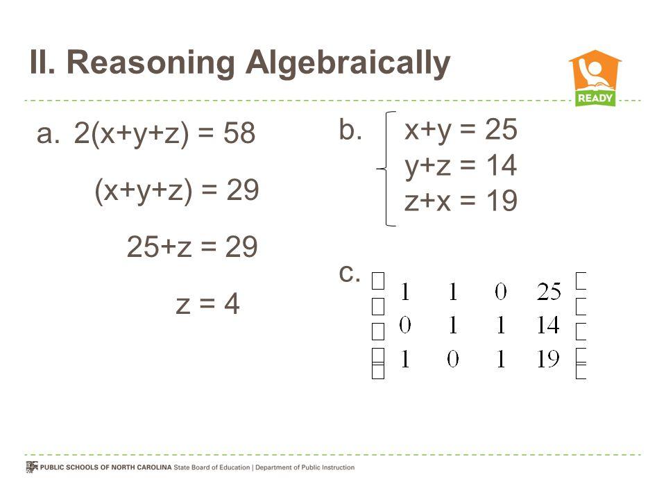 II. Reasoning Algebraically a.2(x+y+z) = 58 (x+y+z) = 29 25+z = 29 z = 4 b.