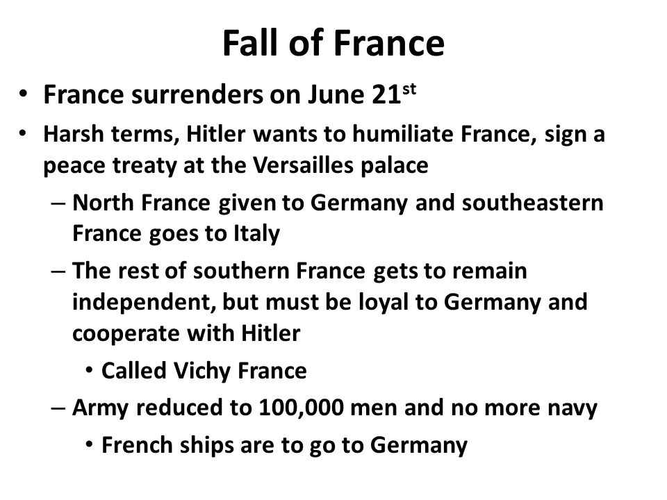 Fall of France France surrenders on June 21 st Harsh terms, Hitler wants to humiliate France, sign a peace treaty at the Versailles palace – North Fra