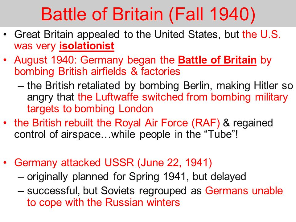 Battle of Britain (Fall 1940) Great Britain appealed to the United States, but the U.S.