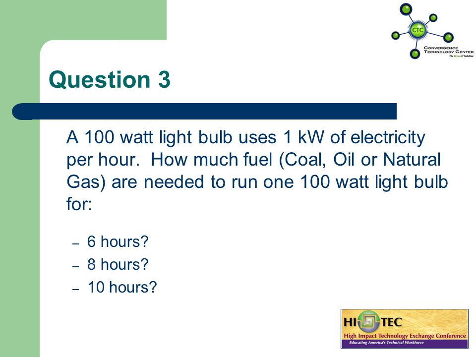 Question 2 How much fuel (oil, coal, natural gas) would be needed to operate a color TV for – 8 hours.
