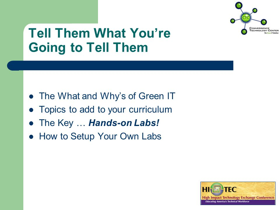Tell Them What You're Going to Tell Them The What and Why's of Green IT Topics to add to your curriculum The Key … Hands-on Labs.