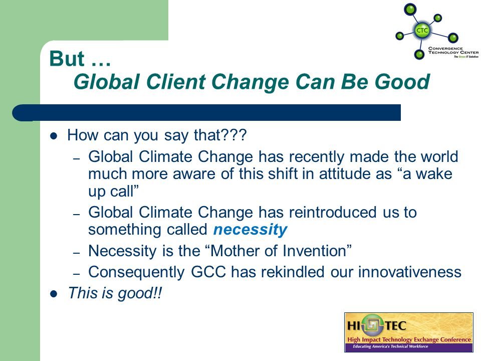 But … Global Client Change Can Be Good How can you say that??.