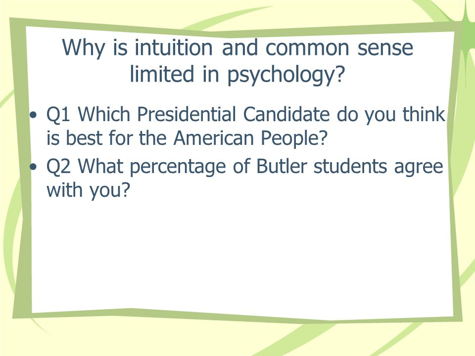 Why is intuition and common sense limited in psychology? Q1 Which Presidential Candidate do you think is best for the American People? Q2 What percent