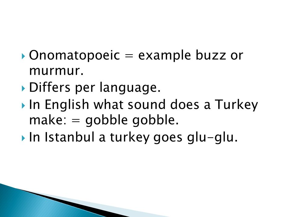  Onomatopoeic = example buzz or murmur.  Differs per language.