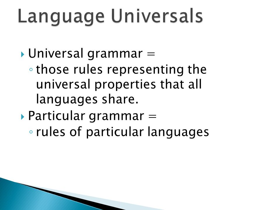  Universal grammar = ◦ those rules representing the universal properties that all languages share.