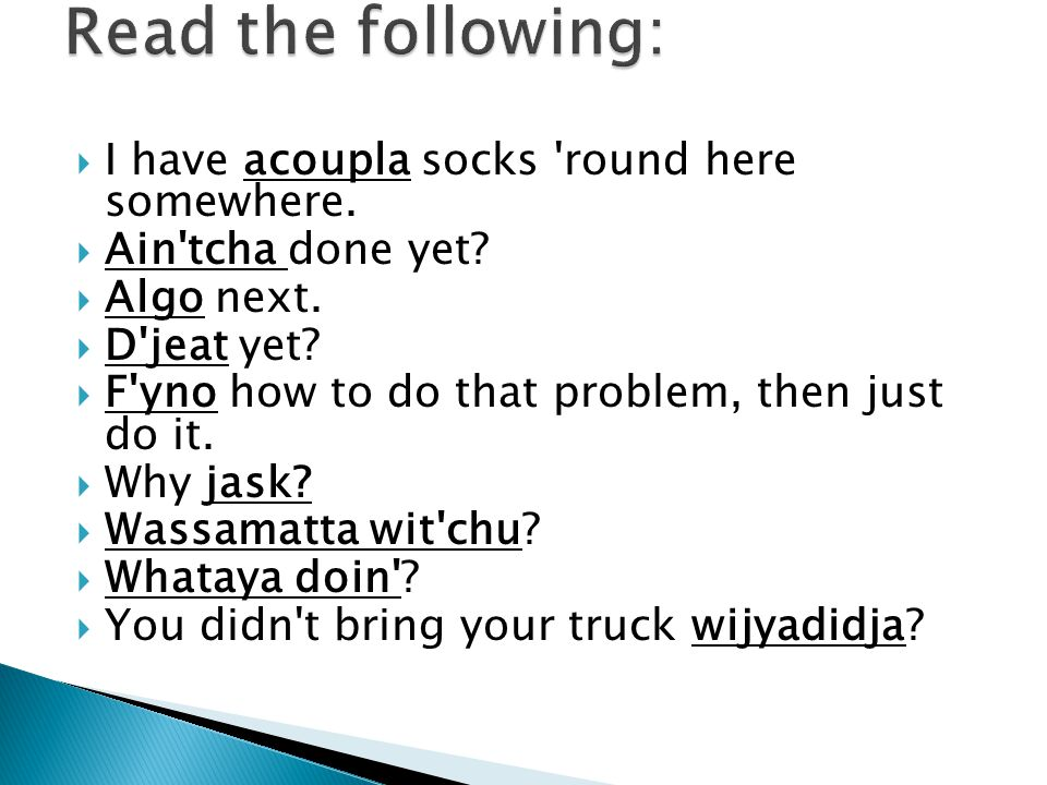  I have acoupla socks 'round here somewhere.  Ain'tcha done yet?  Algo next.  D'jeat yet?  F'yno how to do that problem, then just do it.  Why j
