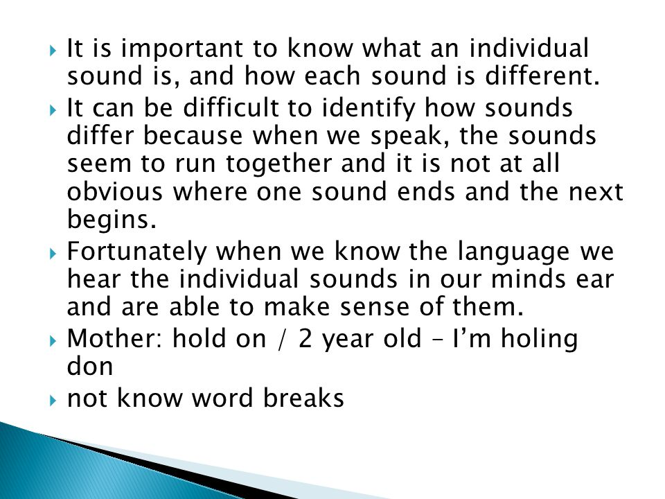  It is important to know what an individual sound is, and how each sound is different.