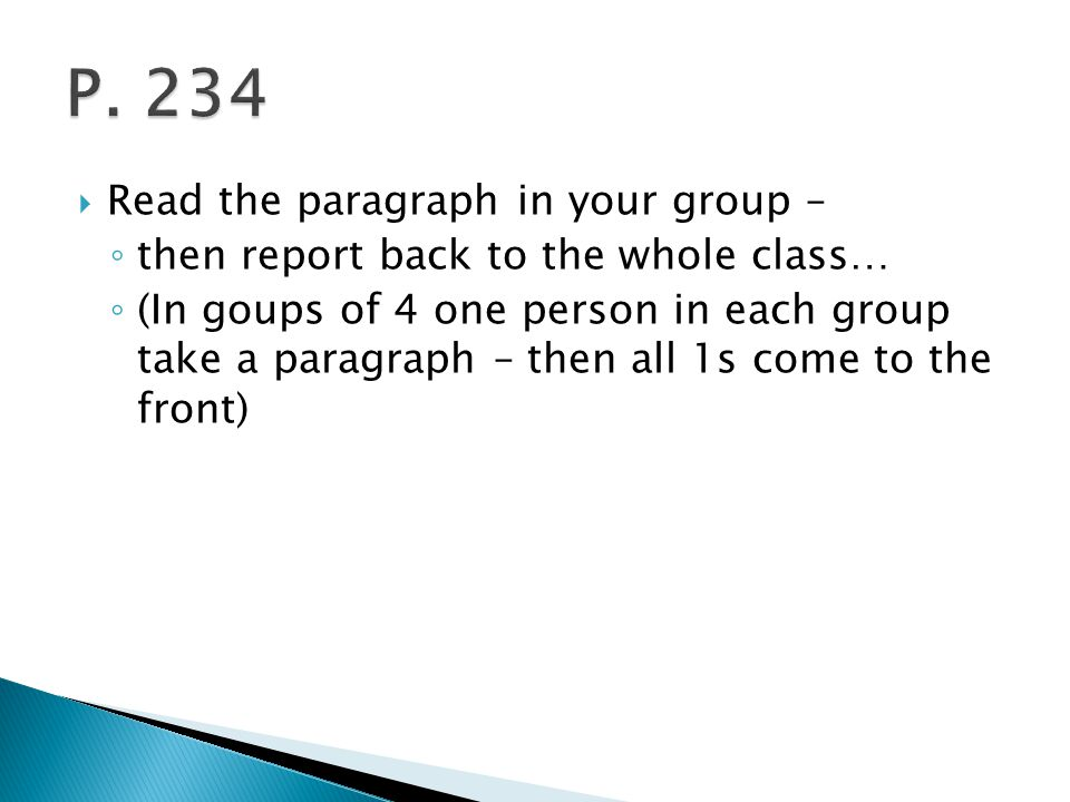  Read the paragraph in your group – ◦ then report back to the whole class… ◦ (In goups of 4 one person in each group take a paragraph – then all 1s c