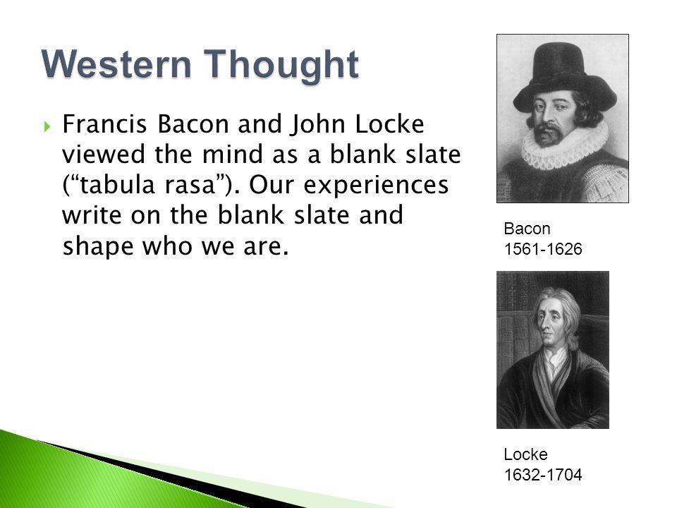  Francis Bacon and John Locke viewed the mind as a blank slate ( tabula rasa ).
