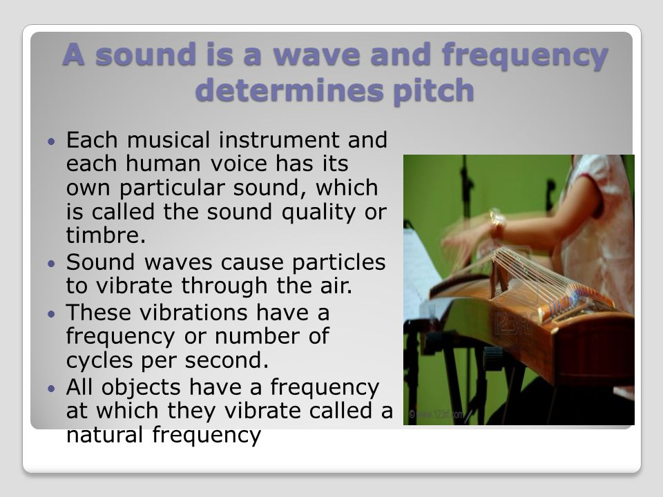 A sound is a wave and frequency determines pitch A low frequency wave with long wavelengths such as a tuba make a low pitched sound. The unit for meas