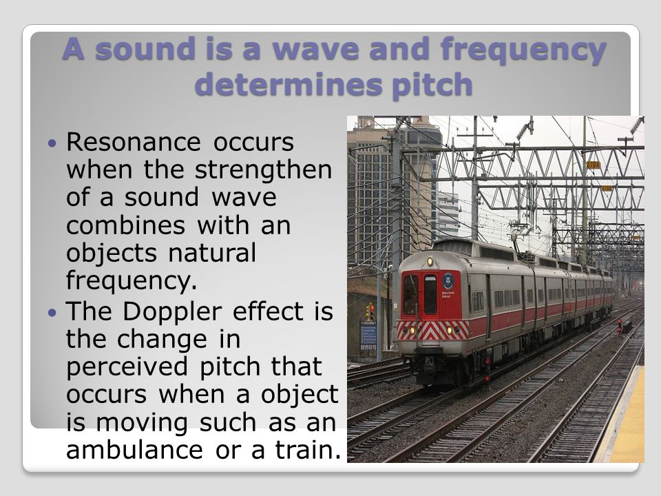 A sound is a wave and frequency determines pitch Each musical instrument and each human voice has its own particular sound, which is called the sound