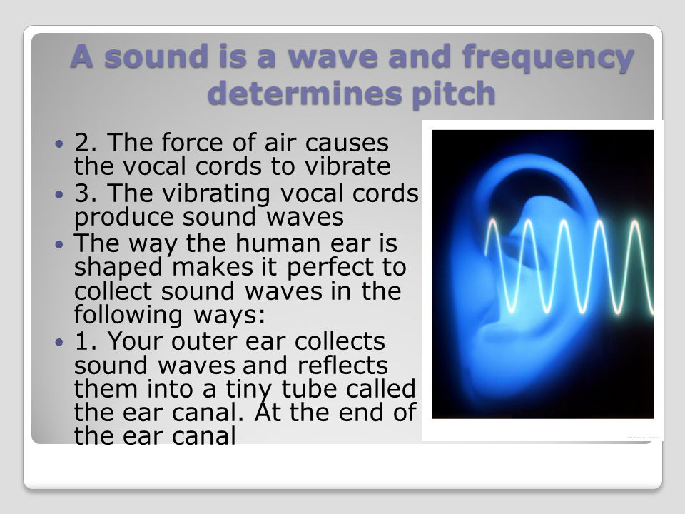 A sound is a wave and frequency determines pitch 2.