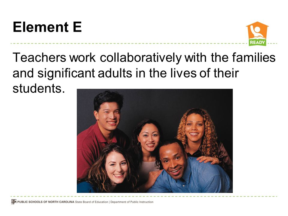 Element E Teachers work collaboratively with the families and significant adults in the lives of their students.