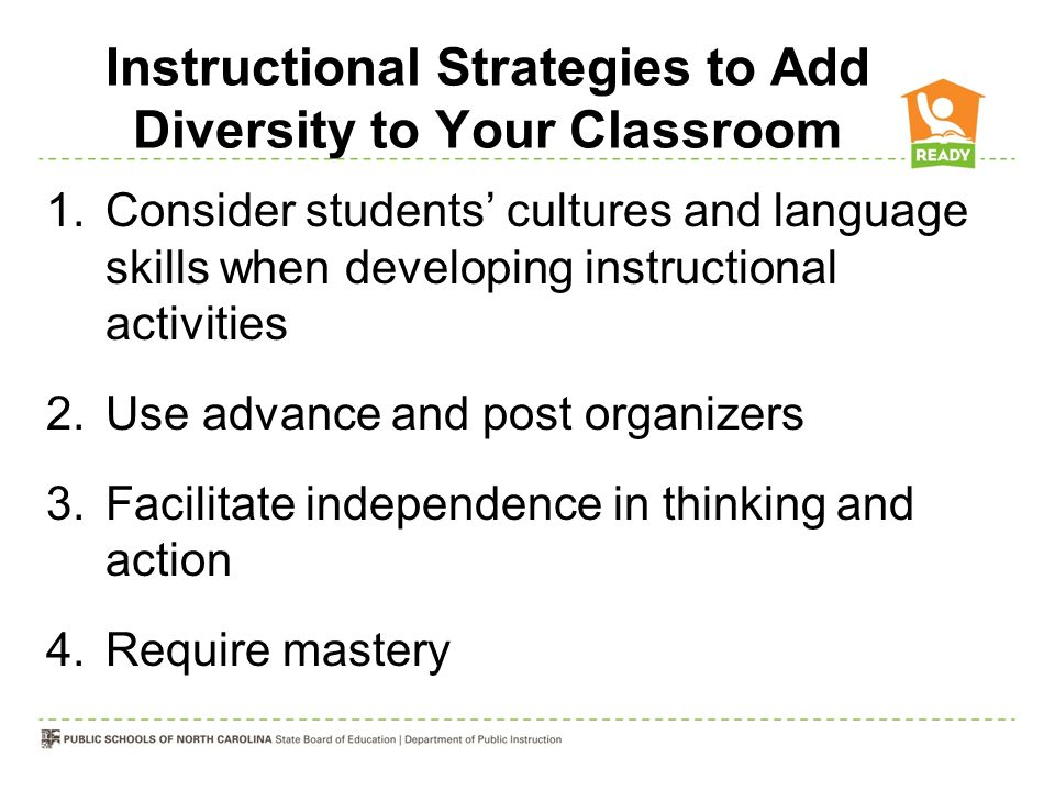 Instructional Strategies to Add Diversity to Your Classroom 1.Consider students' cultures and language skills when developing instructional activities