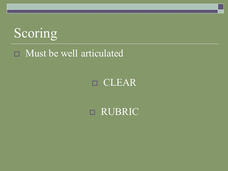 Scoring  Must be well articulated  CLEAR  RUBRIC