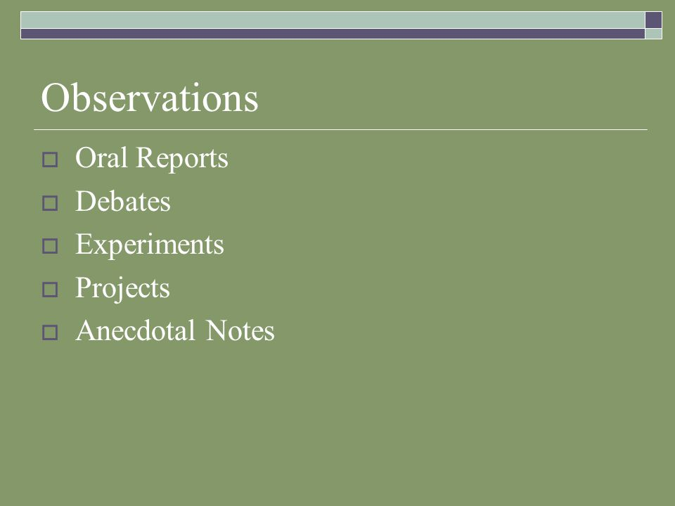 Observations  Oral Reports  Debates  Experiments  Projects  Anecdotal Notes