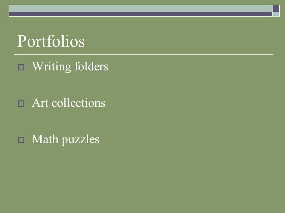 Portfolios  Writing folders  Art collections  Math puzzles