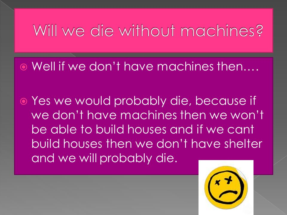  Well if we don't have machines then….