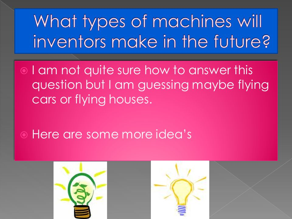  I am not quite sure how to answer this question but I am guessing maybe flying cars or flying houses.