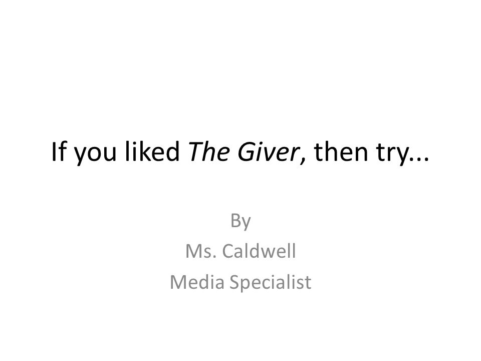 If you liked The Giver, then try... By Ms. Caldwell Media Specialist
