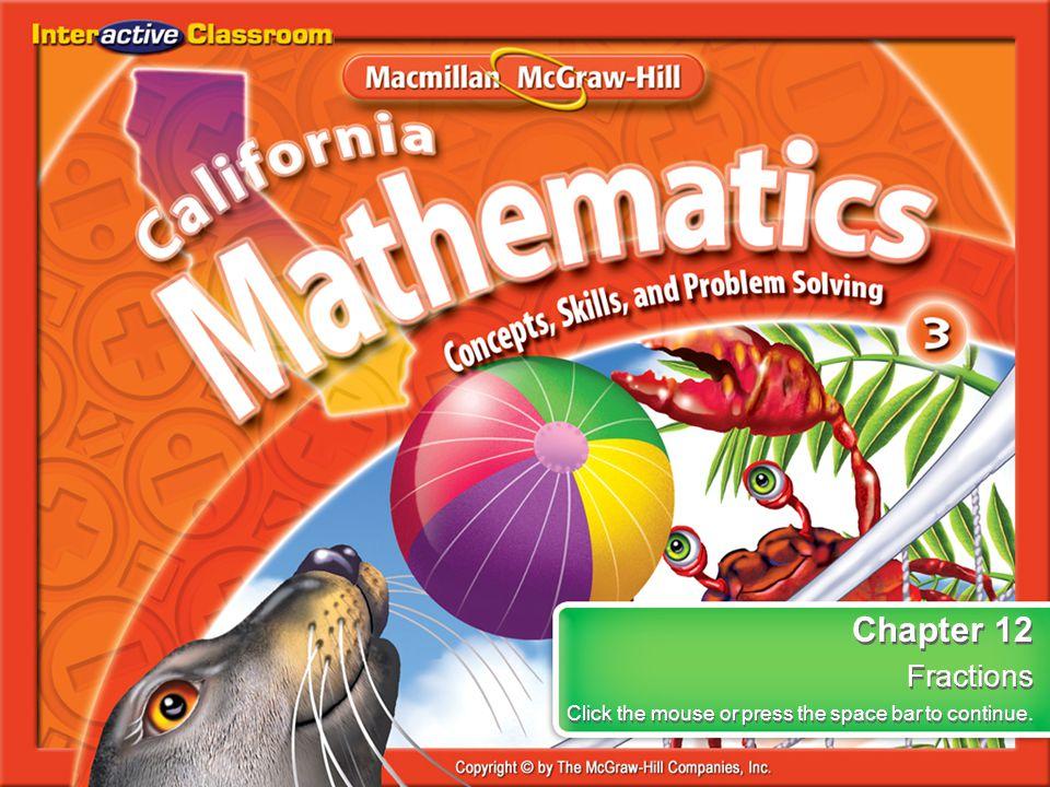 Chapter Menu Lesson 12-1Lesson 12-1Parts of a Whole Lesson 12-2Lesson 12-2Problem-Solving Investigation: Choose a Strategy Lesson 12-3Lesson 12-3Find Equivalent Fractions Lesson 12-4Lesson 12-4Problem-Solving Strategy: Draw a Picture Lesson 12-5Lesson 12-5Compare Fractions Lesson 12-6Lesson 12-6Add Like Fractions Lesson 12-7Lesson 12-7Subtract Like Fractions 12 Fractions